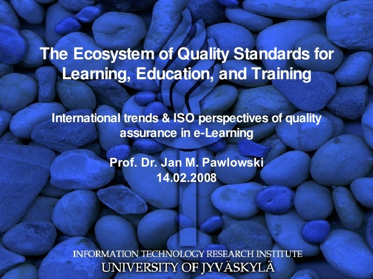 The Ecosystem of Quality Standards for Learning, Education, and Training International trends & ISO perspectives of qualit...