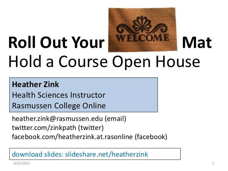 6/17/2011<br />1<br />Roll Out Your Welcome Mat Hold a Course Open House<br />Heather Zink<br />Health Sciences Instructor...