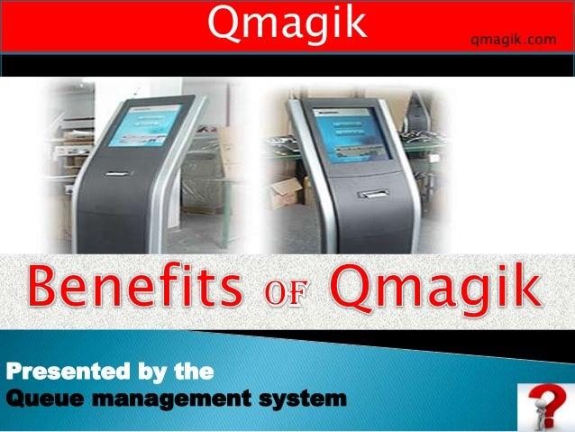Qmagik Presented by the Queue management system qmagik.com