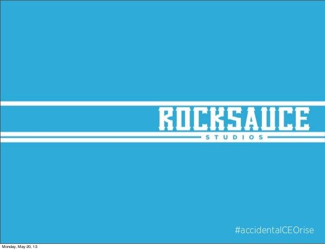 #accidentalCEOriseMonday, May 20, 13