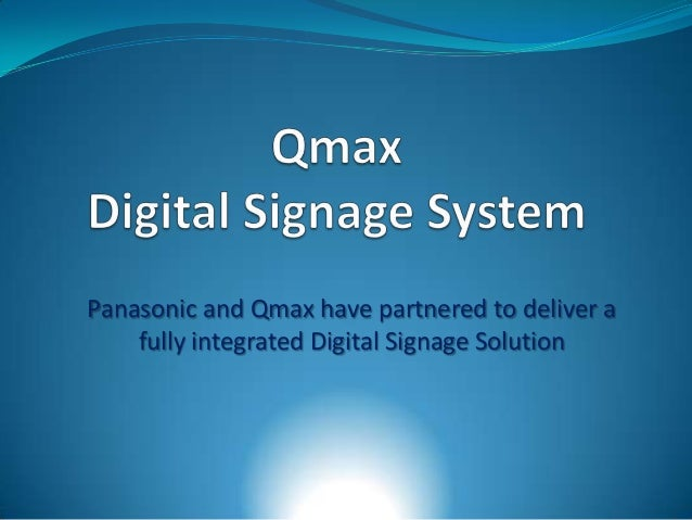 Panasonic and Qmax have partnered to deliver afully integrated Digital Signage Solution