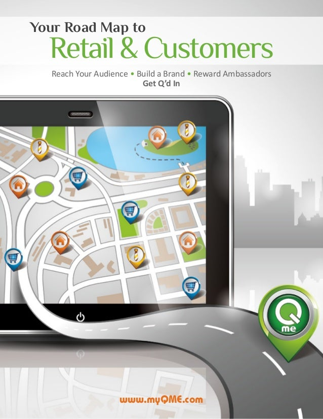 Your Road Map to Reach Your Audience • Build a Brand • Reward Ambassadors Get Q'd In Retail&Customers www.myQME.com