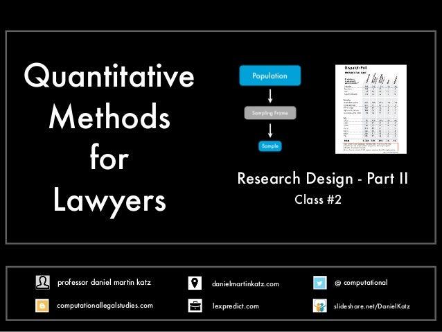Quantitative Methods for Lawyers - Class #2 - Research Design Part II + Introduction to Sampling - Professor Daniel Martin Katz