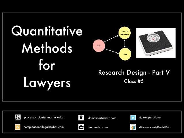 Quantitative Methods for Lawyers Research Design - Part V Class #5 @ computational computationallegalstudies.com professor...