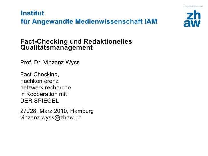 <ul><li>Fact-Checking  und  Redaktionelles Qualitätsmanagement  </li></ul><ul><li>Prof. Dr. Vinzenz Wyss </li></ul><ul><li...