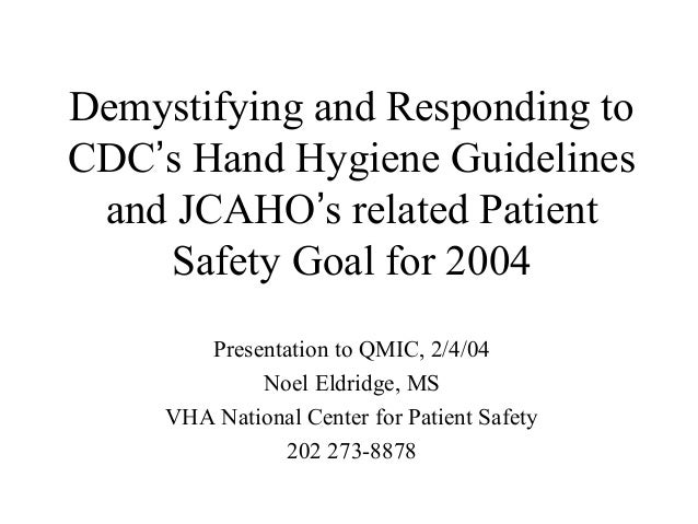Demystifying and Responding to CDC's Hand Hygiene Guidelines and JCAHO's related Patient Safety Goal for 2004 Presentation...