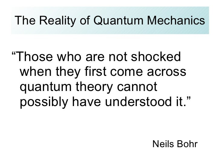 """<ul><li>"""" Those who are not shocked when they first come across quantum theory cannot possibly have understood it."""" </li><..."""
