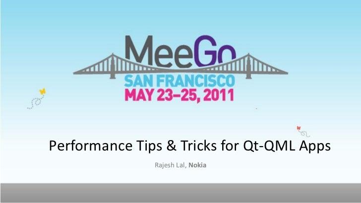 Performance Tips & Tricks for Qt-QML Apps               Rajesh Lal, Nokia