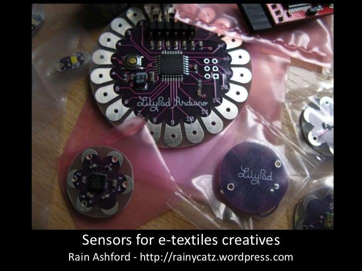 Sensors for e-textiles creativesRain Ashford - http://rainycatz.wordpress.com
