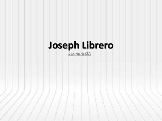 Joseph Librero    Lexmark QA