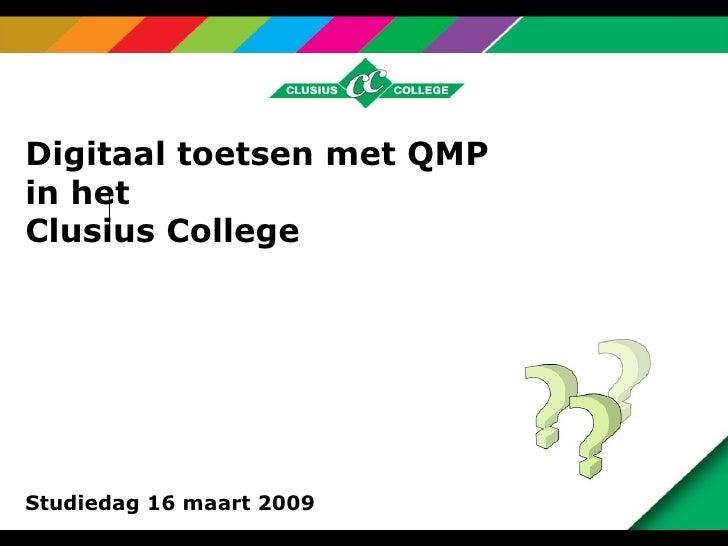 Digitaal toetsen met QMP  in het  Clusius College Studiedag 16 maart 2009