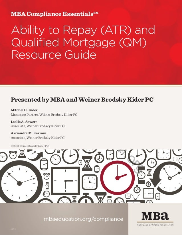MBA Compliance Essentials℠  Ability to Repay (ATR) and Qualified Mortgage (QM) Resource Guide  .m  w  w w uc ed ba  Presen...