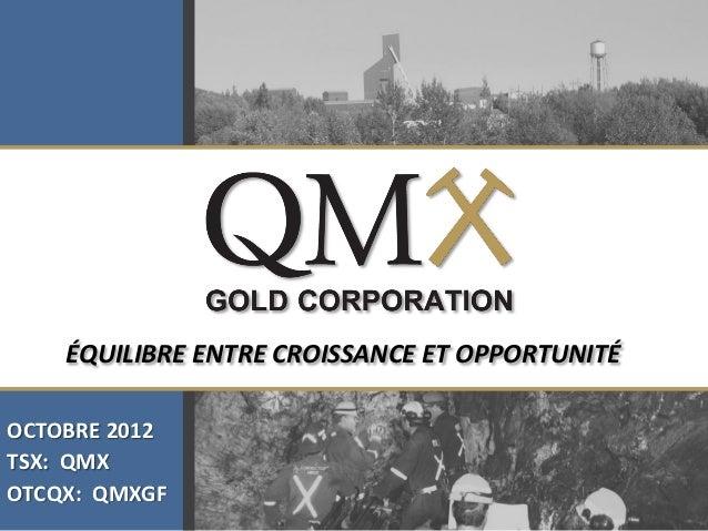 Click to edit Master title style    ÉQUILIBRE ENTRE CROISSANCE ET OPPORTUNITÉOCTOBRE 2012TSX: QMXOTCQX: QMXGF