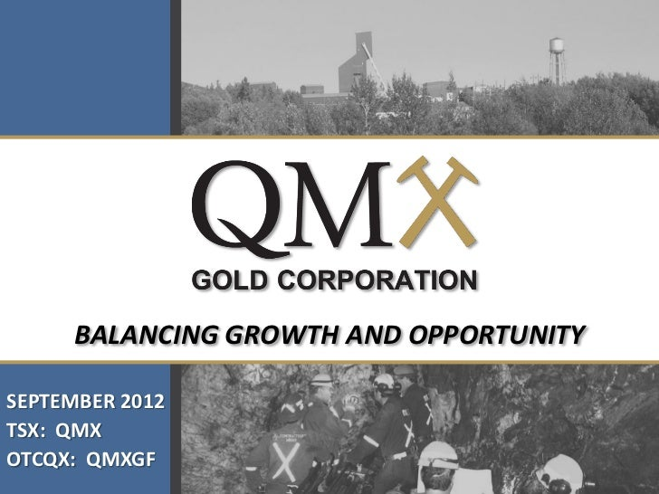 BALANCING GROWTH AND OPPORTUNITYSEPTEMBER 2012TSX: QMXOTCQX: QMXGF