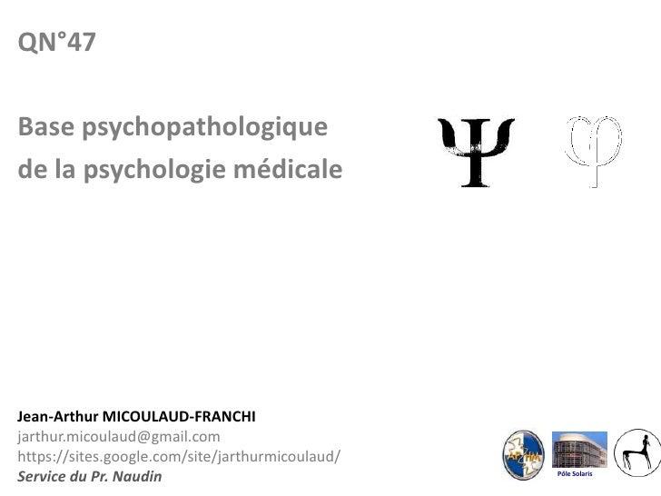 Pôle Solaris<br />QN°47<br />Base psychopathologique <br />de la psychologie médicale<br />Jean-Arthur MICOULAUD-FRANCHIja...