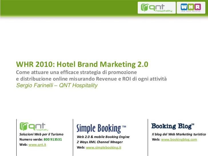 WHR 2010: Hotel Brand Marketing 2.0Come attuare una efficace strategia di promozionee distribuzione online misurando Reven...