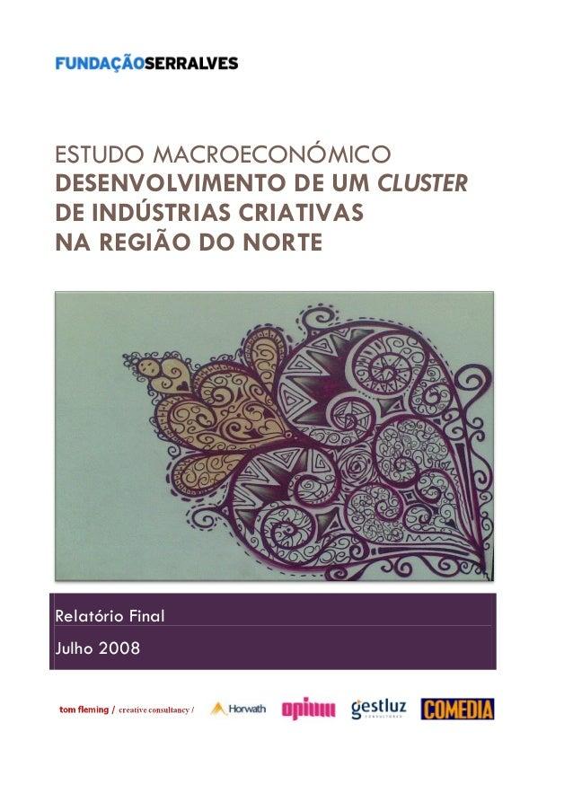 ESTUDO MACROECONÓMICO DESENVOLVIMENTO DE UM CLUSTER DE INDÚSTRIAS CRIATIVAS NA REGIÃO DO NORTE Relatório Final Julho 2008