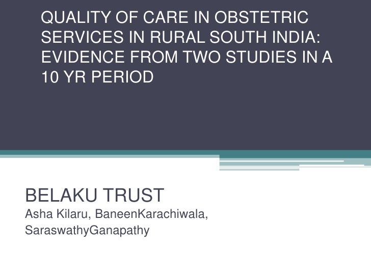 Quality of care in obstetric services in rural south India evidence from two studies in a 10 year period-Asha Kilaru