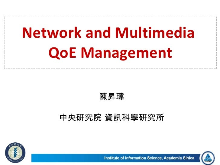 Network and Multimedia  QoE Management Sheng-Wei (Kuan-Ta) Chen Institute of Information Science Academia Sinica