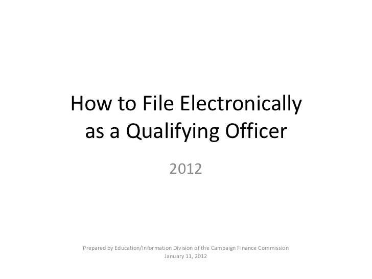 How to File Electronically as a Qualifying Officer                                 2012 Prepared by Education/Information ...