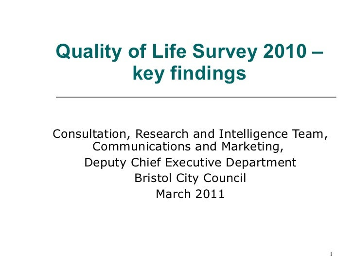 Quality of Life Survey 2010 – key findings Consultation, Research and Intelligence Team, Communications and Marketing,  De...
