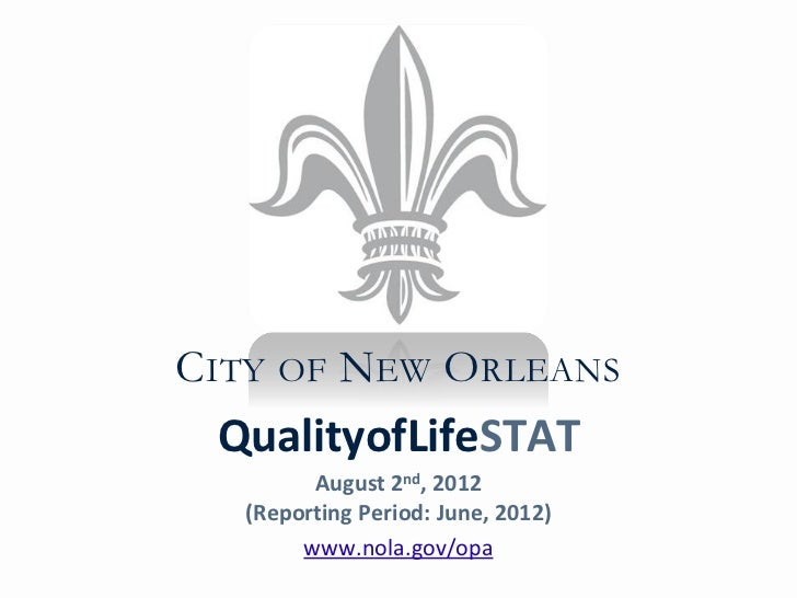 CITY OF NEW ORLEANS QualityofLifeSTAT        August 2nd, 2012  (Reporting Period: June, 2012)       www.nola.gov/opa