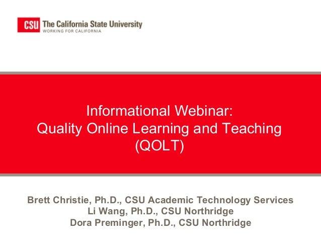 Informational Webinar: Quality Online Learning and Teaching                (QOLT)Brett Christie, Ph.D., CSU Academic Techn...