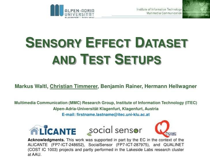 SENSORY EFFECT DATASET        AND TEST SETUPSMarkus Waltl, Christian Timmerer, Benjamin Rainer, Hermann HellwagnerMultimed...