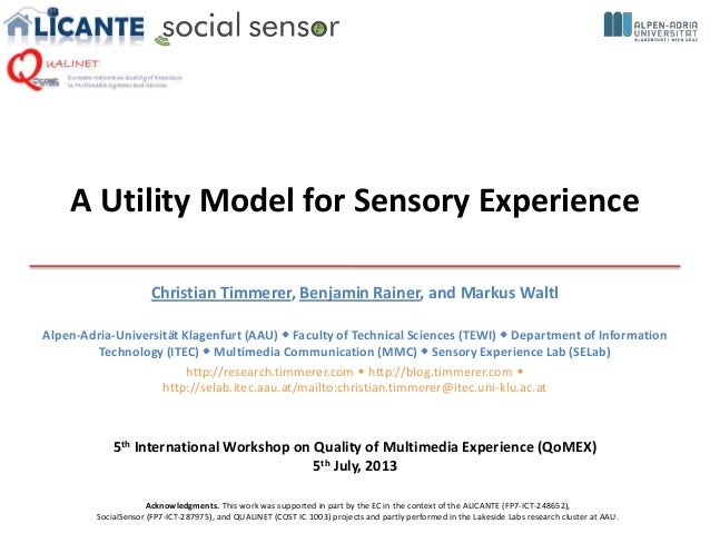 A Utility Model for Sensory Experience Christian Timmerer, Benjamin Rainer, and Markus Waltl Alpen-Adria-Universität Klage...