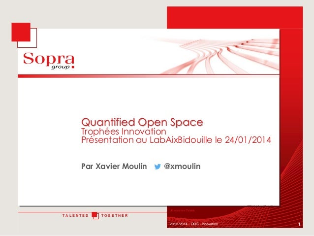 Quantified Open Space  Trophées Innovation Présentation au LabAixBidouille le 24/01/2014 Par Xavier Moulin  @xmoulin  Unis...