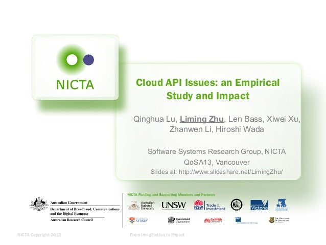 NICTA Copyright 2012 From imagination to impactCloud API Issues: an EmpiricalStudy and ImpactQinghua Lu, Liming Zhu, Len B...