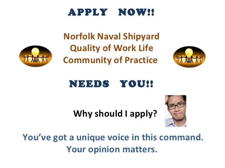 APPLY  NOW!! Norfolk Naval Shipyard Quality of Work Life  Community of Practice  NEEDS  YOU!! Why should I apply? You've g...