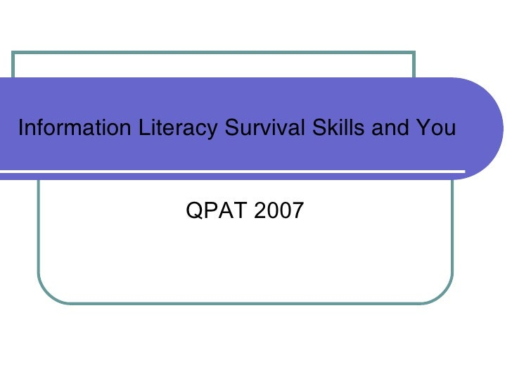 Information Literacy Survival Skills and You QPAT 2007