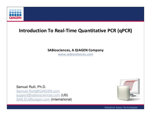 Introduction To Real-Time Quantitative PCR (qPCR)  SABiosciences, A QIAGEN Company www.sabiosciences.com  Samuel Rulli, Ph...
