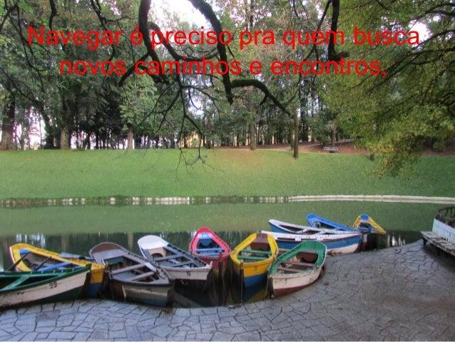 Navegar é preciso pra quem busca novos caminhos e encontros,