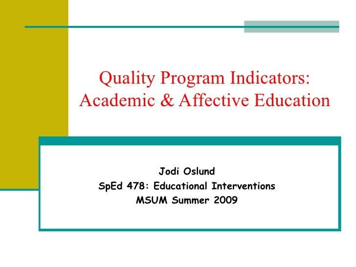 Quality Program Indicators: Academic & Affective Education Jodi Oslund SpEd 478: Educational Interventions MSUM Summer 2009