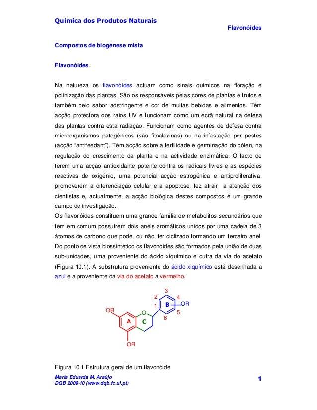 Química dos Produtos Naturais Flavonóides Maria Eduarda M. Araújo DQB 2009-10 (www.dqb.fc.ul.pt) 1 Compostos de biogénese ...