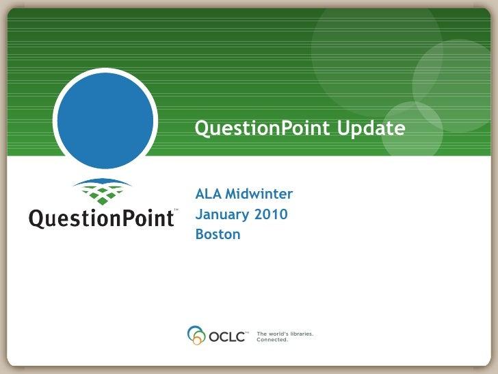 ALA Midwinter  January 2010 Boston QuestionPoint Update