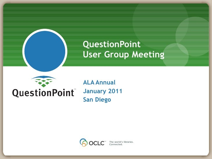 ALA Annual  January 2011 San Diego QuestionPoint  User Group Meeting