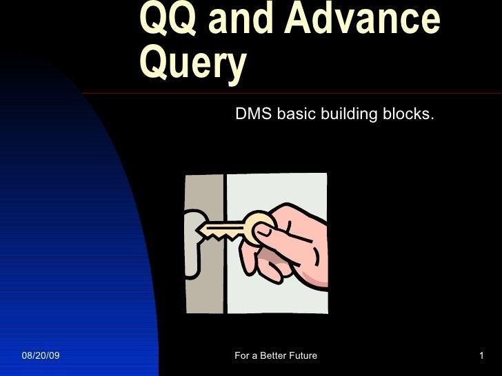 QQ and Advance Query DMS basic building blocks.