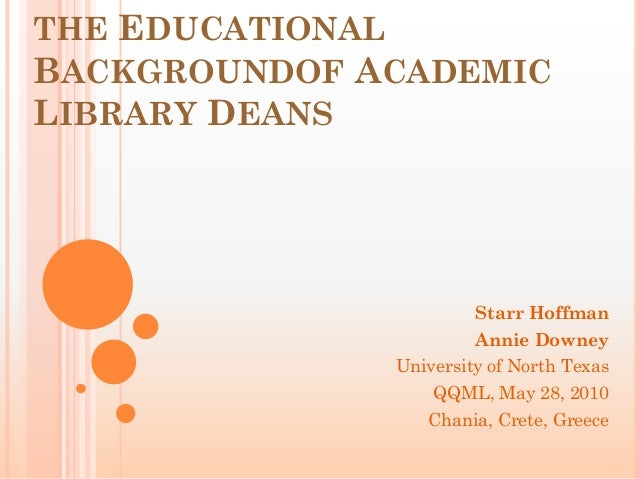 THE EDUCATIONALBACKGROUNDOF ACADEMICLIBRARY DEANS                       Starr Hoffman                       Annie Downey  ...
