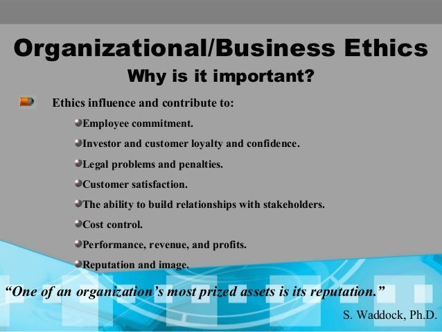 why are ethics important Ethics have become an organizational priority in the 21st century, ethics is neither a luxury nor an option there is a many things are important.