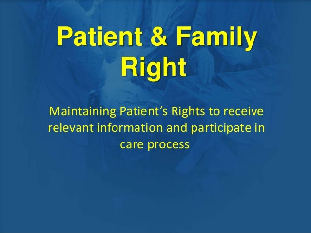 Patient & FamilyRightMaintaining Patient's Rights to receiverelevant information and participate incare process