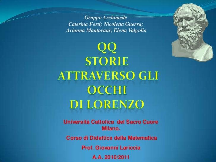 Gruppo Archimede <br />Caterina Forti; Nicoletta Guerra;<br /> Arianna Mantovani; Elena Valgolio<br />QQ<br />STORIE<br />...