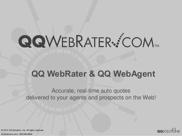 QQ WebRater & QQ WebAgentAccurate, real-time auto quotesdelivered to your agents and prospects on the Web!© 2013 QQ Soluti...