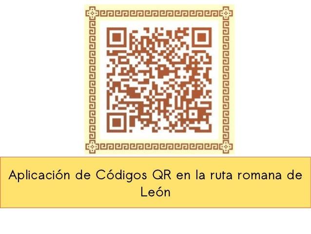Aplicación de Códigos QR en la ruta romana de                    León