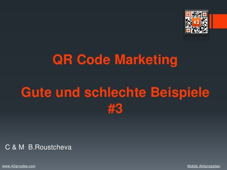 QR Code Marketing         Gute und schlechte Beispiele                     #3 C & M B.Roustchevawww.42qrcodes.com         ...