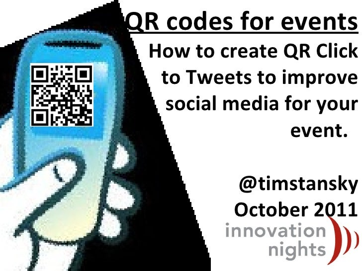 QR codes for events How to create QR Click to Tweets to improve social media for your event.  @timstansky October 2011