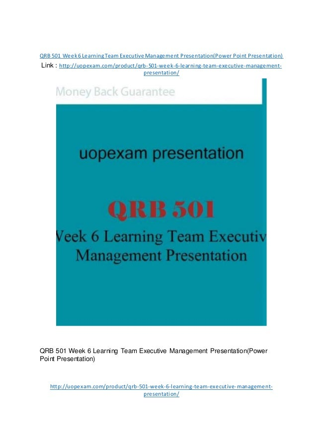 qrb 501 week 6 presentation powerpoint Check out our top free essays on qrb 501 week 6 executive management presentation to help you write your own essay.