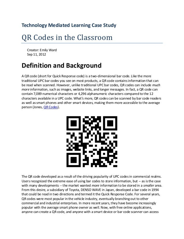Technology Mediated Learning Case StudyQR Codes in the Classroom   Creator: Emily Ward   Sep 11, 2012Definition and Backgr...